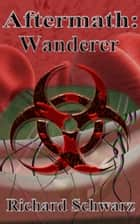 Aftermath: Wanderer ebook by Richard Schwarz