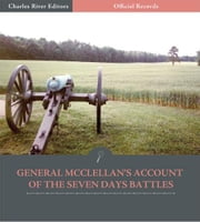 Official Records of the Union and Confederate Armies: General George McClellans Account of the Seven Days Battles ebook by George B. McClellan