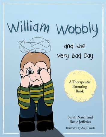 William Wobbly and the Very Bad Day - A story about when feelings become too big ebook by Sarah Naish,Rosie Jefferies