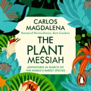 The Plant Messiah - Adventures in Search of the World's Rarest Species audiobook by Carlos Magdalena