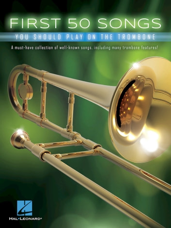 First 50 Songs You Should Play on the Trombone ebook by Hal Leonard Corp.