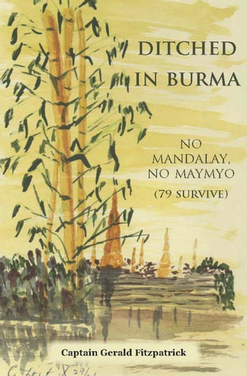 Ditched in Burma - No Mandalay, No Maymyo, 79 Survive ebook by Captain Gerald Fitzpatrick