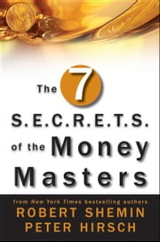 The Seven S.E.C.R.E.T.S. of the Money Masters ebook by Robert Shemin,Peter Hirsch
