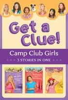 The Camp Club Girls Get a Clue!: 3 Stories in 1 - 3 Stories in 1 ebook by Renae Brumbaugh, Jean Fischer, Shari Barr