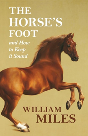The Horse's Foot and How to Keep it Sound ebook by William Miles