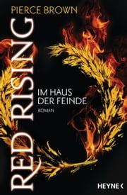 Red Rising - Im Haus der Feinde - Roman eBook by Pierce Brown, Bernhard Kempen