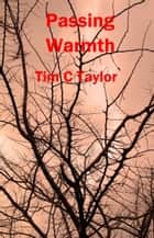 Passing Warmth ebook by Tim C Taylor