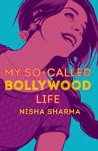 My So-Called Bollywood Life ebook by Nisha Sharma