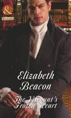 The Viscount's Frozen Heart (Mills & Boon Historical) (A Year of Scandal, Book 1) eBook by Elizabeth Beacon