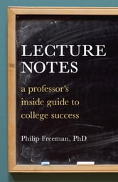 Lecture Notes - A Professor's Inside Guide to College Success ebook by Philip Mitchell Freeman