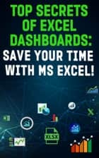 Top Secrets Of Excel Dashboards - Save Your Time With MS Excel ebook by Andrei Besedin