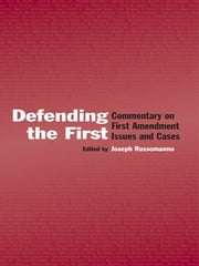 Defending the First - Commentary on First Amendment Issues and Cases ebook by Joseph Russomanno