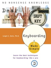 Keyboarding Made Simple - Learn the best techniques for keyboarding like a pro ebook by Leigh E. Zeitz, Ph.D.
