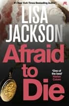 Afraid to Die - A thriller with a strong female lead and shocking twists ebook by Lisa Jackson