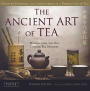 The Ancient art of Tea - Wisdom From the Ancient Chinese Tea Masters ebook by Warren Peltier,John T. Kirby