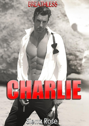 Breathless: Charlie's Story - Taming a Bad Boy, #2 ebook by Sierra Rose