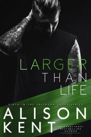 Larger Than Life - Smithson Group, #6 ebook by Alison Kent