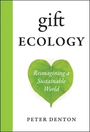 Gift Ecology - Reimagining a Sustainable World ebook by Peter Denton