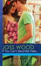 If You Can't Stand the Heat... (Mills & Boon Modern Tempted) ebook by Joss Wood