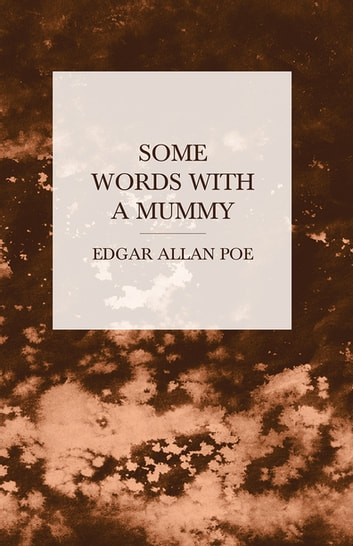 Some Words with a Mummy ebook by Edgar Allan Poe