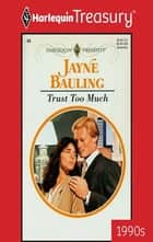 Trust Too Much ebook by Jayne Bauling