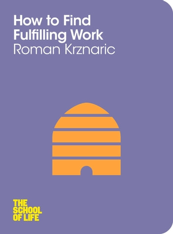 How to Find Fulfilling Work: The School of Life ebook by Roman Krznaric