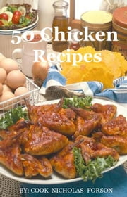 50 Chicken Recipes ebook by nicholas forson abeiku