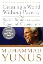 Creating a World Without Poverty ebook by Muhammad Yunus