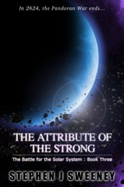 The Attribute of the Strong (Battle for the Solar System, #3) ebook by Stephen J Sweeney
