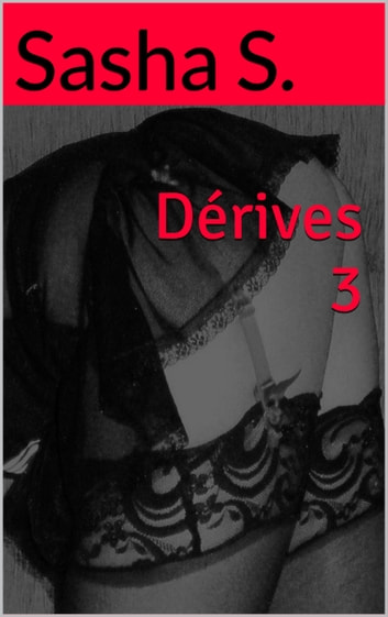 Dérives 3 ebook by Sasha S.