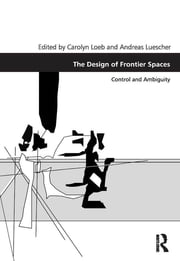The Design of Frontier Spaces - Control and Ambiguity ebook by Carolyn Loeb,Andreas Luescher