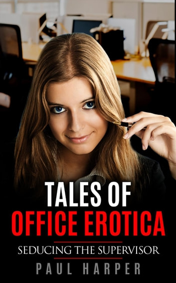 Seducing the Supervisor - Tales of Office Erotica ebook by Paul Harper