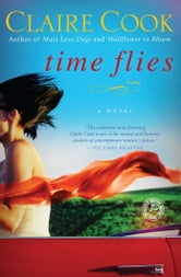 Time Flies - A Novel ebook by Claire Cook