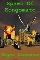 Spawn of Kongomato - 2 of 3, #2 ebook by Roger Lawrence, Roger Lawrence