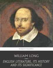 English Literature, Its History and Its Significance ebook by William Long