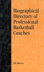 A Biographical Directory of Professional Basketball Coaches ebook by Jeff Marcus