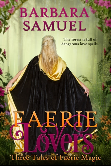Faerie Lovers - Three Tales of Faerie Magic ebook by Barbara Samuel