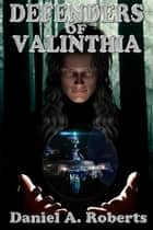 Defenders of Valinthia - Valinthia Trilogy, #1 ebook by Daniel A. Roberts