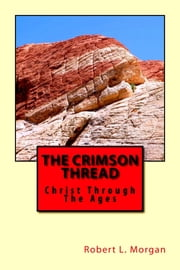 The Crimson Thread: Christ Through The Ages ebook by Robert Morgan