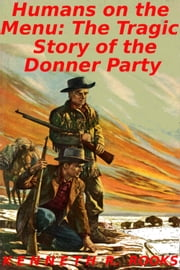 The indifferent stars above the harrowing saga of the donner humans on the menu the tragic story of the donner party ebook by kenneth r fandeluxe Epub