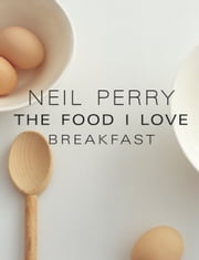 The Food I Love: Breakfast ebook by Neil Perry
