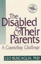 The Disabled and Their Parents ebook by Leo Buscaglia