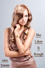 She Likes It Rough ebook by Adele Yoeman