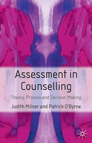 Assessment in Counselling - Theory, Process and Decision Making ebook by Judith Milner,Patrick O'Byrne