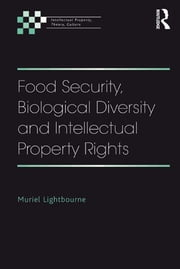 Food Security, Biological Diversity and Intellectual Property Rights ebook by Muriel Lightbourne