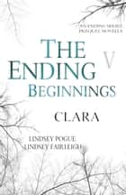 The Ending Beginnings: Clara ebook by Lindsey Pogue, Lindsey Fairleigh