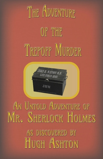 The Adventure of the Trepoff Murder: An Untold Adventure of Mr. Sherlock Holmes ebook by Hugh Ashton