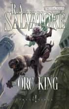 The Orc King ebook by R.A. Salvatore