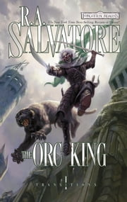The Orc King - Transitions, Book I ebook by R.A. Salvatore