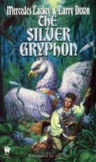 The Silver Gryphon ebook by Larry Dixon, Mercedes Lackey